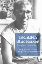 Book: Ted Allen Studebaker: An Enduring Force for Peace